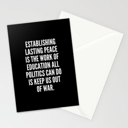 Establishing lasting peace is the work of education all politics can do is keep us out of war Stationery Cards