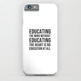 """""""Educating the mind without educating the heart is no education at all."""" ― Aristotle iPhone Case"""