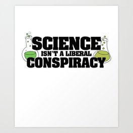 Science isn't a liberal conspiracy Art Print