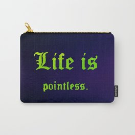 Life is Pointless (Blue) Carry-All Pouch