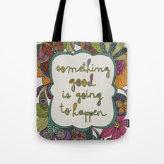 Something good is going to happen Tote Bag