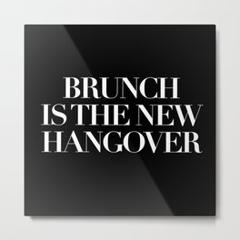 BRUNCH IS THE NEW HANGOVER - BLACK Metal Print