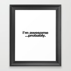 i'm awesome...probably. Framed Art Print