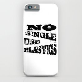 No Single Use Plastic EcoFriendly Recycle Quote iPhone Case