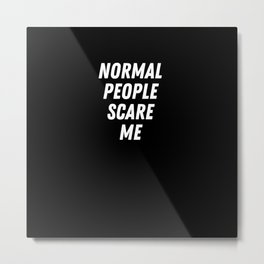 Normal People Scare Me Metal Print