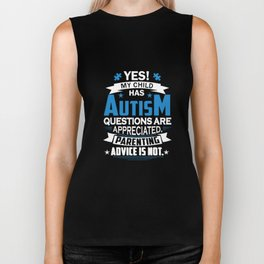 yes my child has autism question are appreciated parenting advice is not autism t-shirts Biker Tank