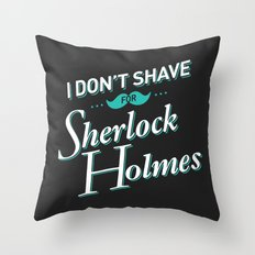 I Don't Shave for Sherlock Holmes Throw Pillow