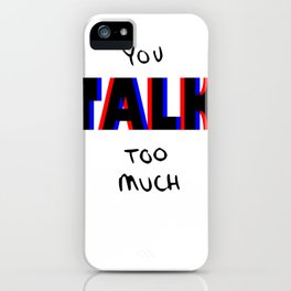 You talk too much iPhone Case