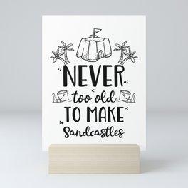 Never Too Old To Make Sandcastles Mini Art Print