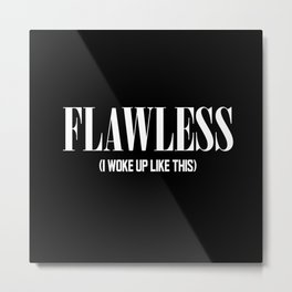 Flawless (I woke up like this) Metal Print
