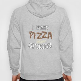 I Want Pizza Not Your Opinion Sarcastic  Italian Cuisine Foodies Food Lovers Gift Hoody