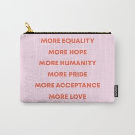 MORE EQUALITY, HOPE, HUMANITY, PRIDE, ACCEPTANCE, AND LOVE Carry-All Pouch