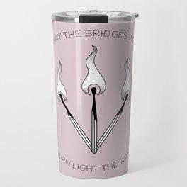 May the bridges we burn light the way Travel Mug
