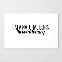 I'm A Natural Born Revolutionary Canvas Print