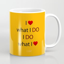 I Love what I DO I DO what I Love Coffee Mug