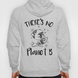 "Earth day ""There is no planet B"" Enviromental Hoody"