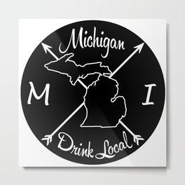 Michigan Drink Local MI Metal Print