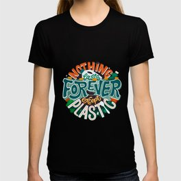Nothing lasts forever except plastic T-shirt
