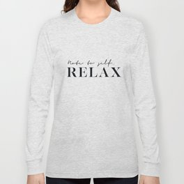 Note for self... Relax Long Sleeve T-shirt