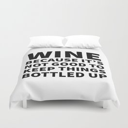 Wine Because It's Not Good To Keep Things Bottled Up Duvet Cover