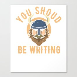 You Should Be Writing Viking Cute Author Writer Canvas Print