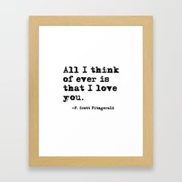 All I think of ever is that I love you Framed Art Print