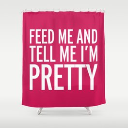 Feed Me Funny Quote Shower Curtain