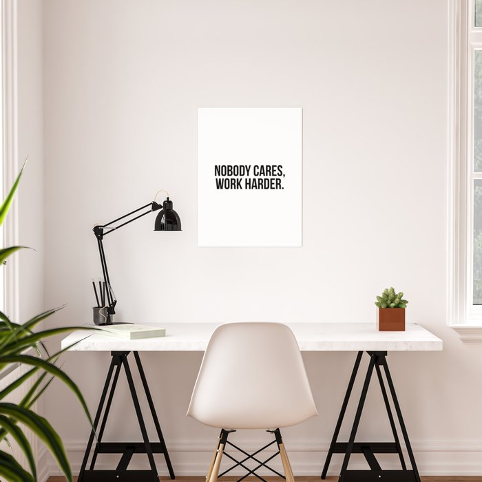 Nobody cares, work harder. Poster