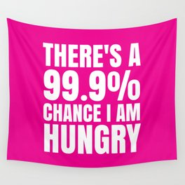 THERE'S A 99.9% PERCENT CHANCE I AM HUNGRY (Pink) Wall Tapestry