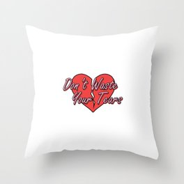 Don't Waste Your Tears Throw Pillow