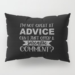 I'm Not Great At Advice Can I Just Offer A Sarcastic Comment Pillow Sham