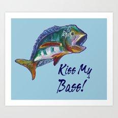 Kiss My Bass Art Print