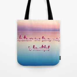 whatever one loves most is beautiful Tote Bag