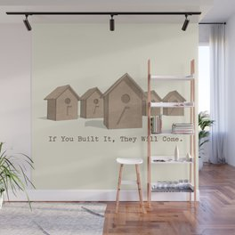 If You Built It, They Will Come. Wall Mural