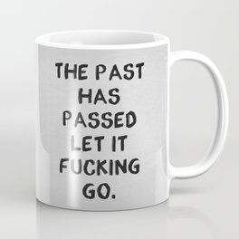 The Past Has Passed Coffee Mug