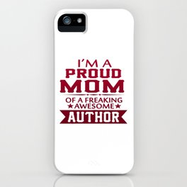 I'M A PROUD AUTHOR'S MOM iPhone Case