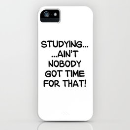 STUDYING AIN'T NOBODY GOT TIME FOR THAT (Handwritten) iPhone Case