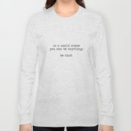 In A World Where You Can Be Anything -Be Kind Long Sleeve T-shirt