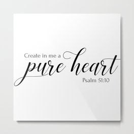 Psalm 51:10 Create in me a pure heart,Christian,Bible verse Metal Print