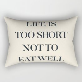 Life is too short not to eat well, food quote, food porn, Kitchen decoration, inspirational quote Rectangular Pillow