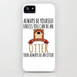 Otter Marten Always Be Yourself Funny Animal iPhone Case