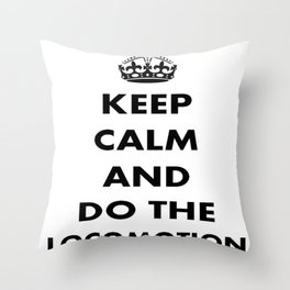 Keep Calm and Do The Locomotion Throw Pillow