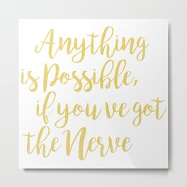 Anything is possible If you've got the nerve | Quote Metal Print