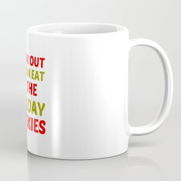 WORK OUT EAT HOLIDAY COOKIES Coffee Mug
