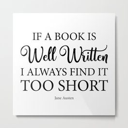 If a book is well written I always find it too short. Jane Austen Bookish Quote. Metal Print