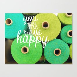 You Make Me Sew Happy Canvas Print
