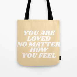 you are loved no matter how you feel Tote Bag