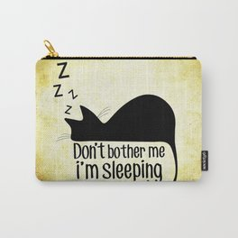 Don't Bother Me, I'm Sleeping Carry-All Pouch