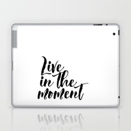 """Black & White """"Live in the Moment."""" Motivational Poster, Wall Art, Inspirational Laptop & iPad Skin"""
