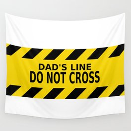 Dad's Line - Do not Cross Wall Tapestry